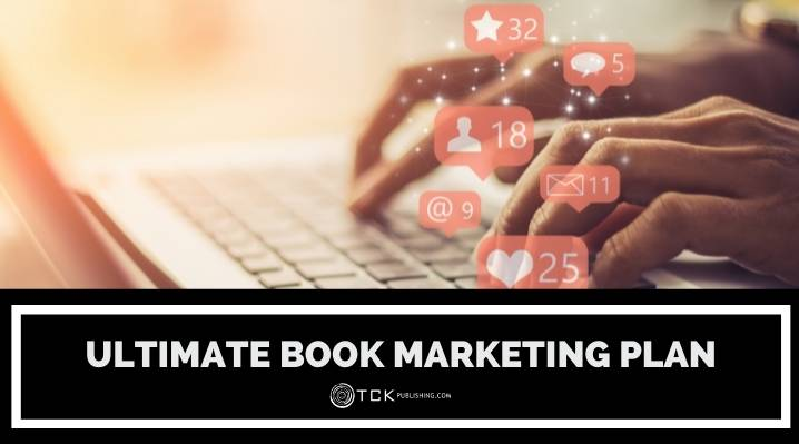 The Ultimate Book Marketing Plan: What To Do Before, During, and After Your Launch